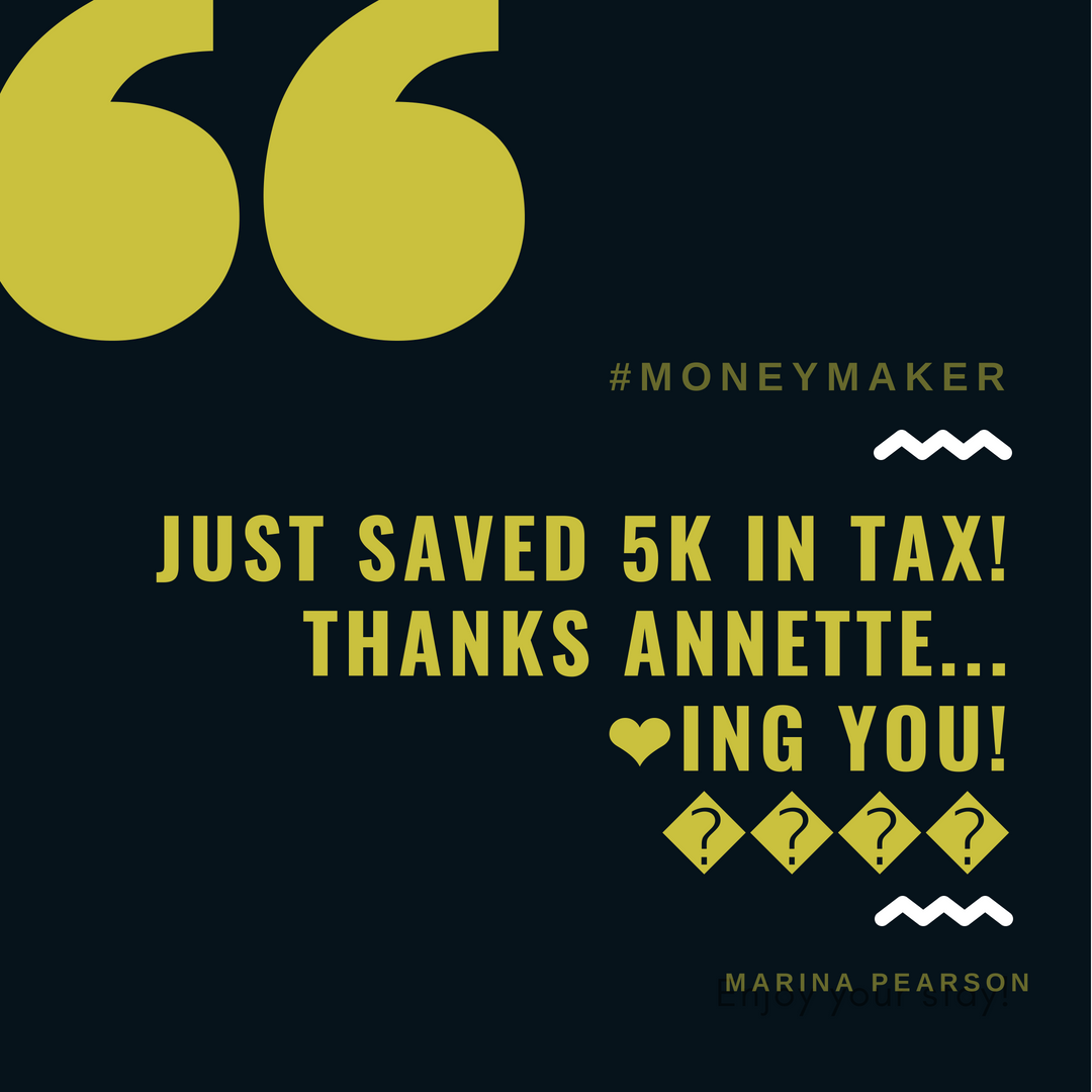 Just saved 5K in Tax thanks to Annette Ferguson - Marina Pearson