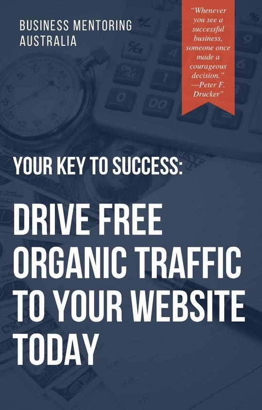 Business Mentoring Australia Your Key to Success: Drive Free Organic Traffic To Your Website Today