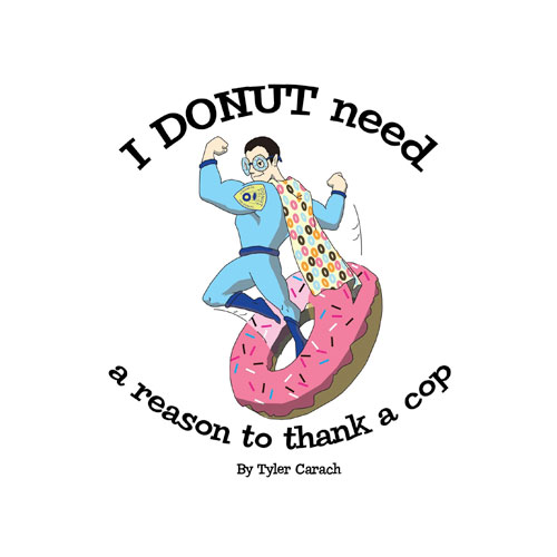 I Donut Need a Reason to thank a cop