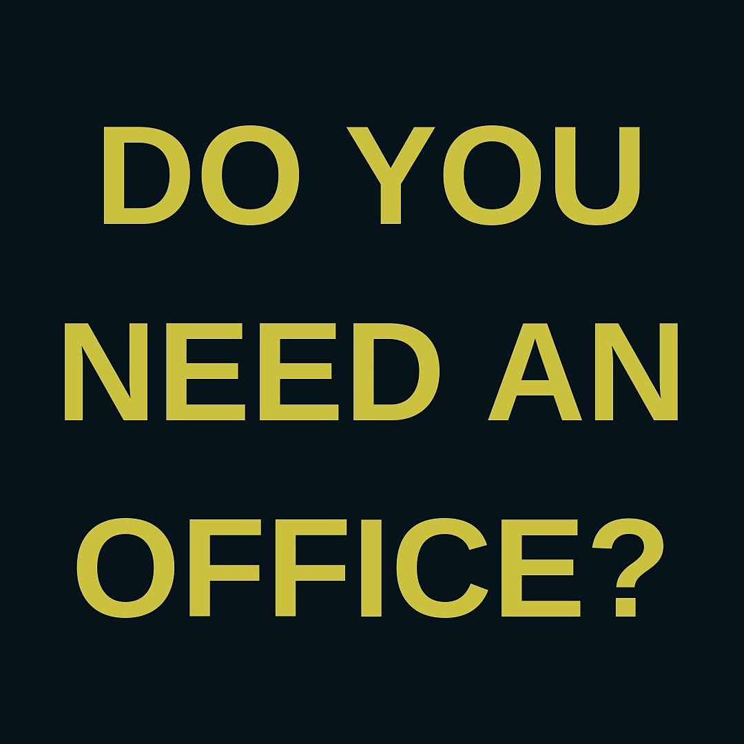 Do you need an office?