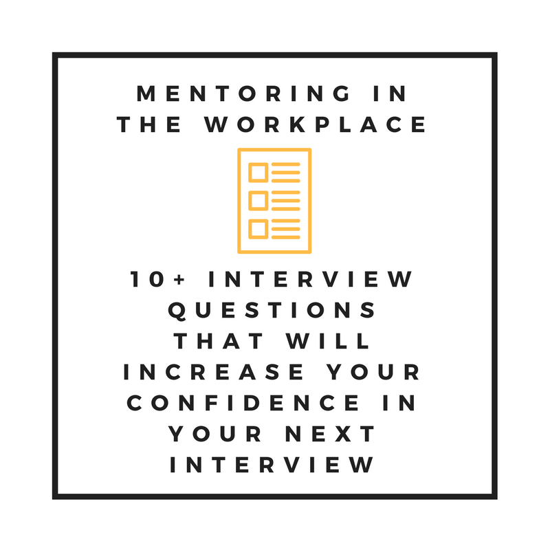 Mentoring in the workplace | 10+ Interview Questions That Will Get You Confident For Your Next Interview