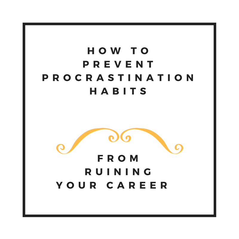 How to prevent procrastination habits from ruining your career
