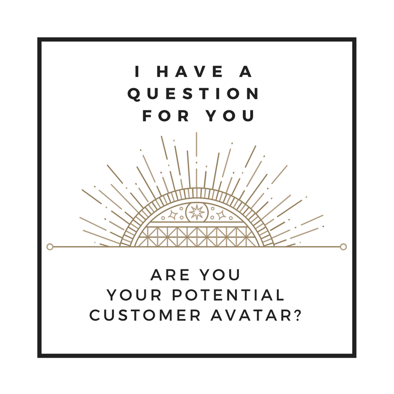 I have a question for you: Are you your potential customer avatar?