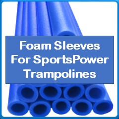 Foam Sleeves For SportsPower Trampolines